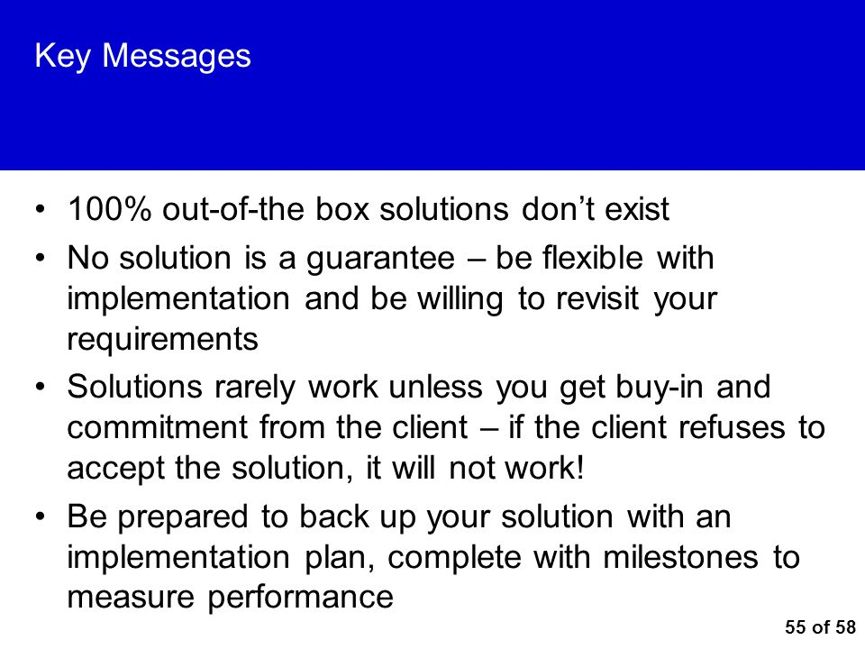 Key Messages 100% out-of-the box solutions don't exist.