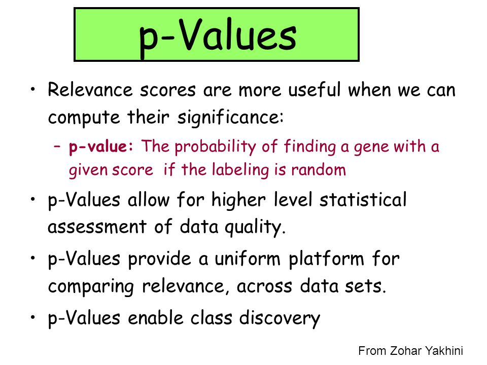 p-Values Relevance scores are more useful when we can compute their significance: