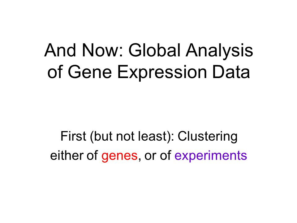 And Now: Global Analysis of Gene Expression Data