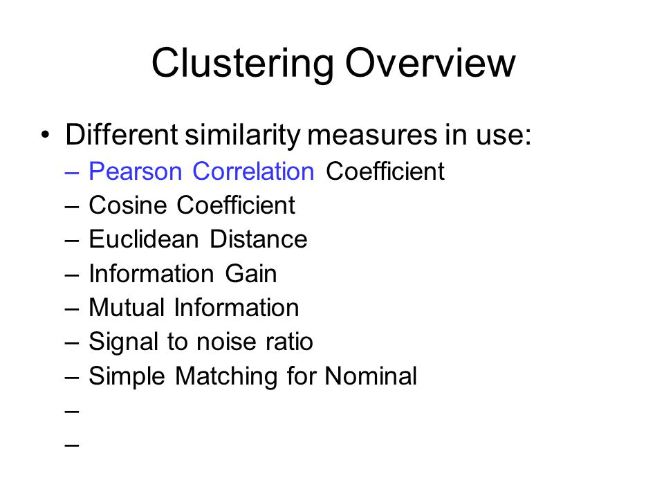 Clustering Overview Different similarity measures in use:
