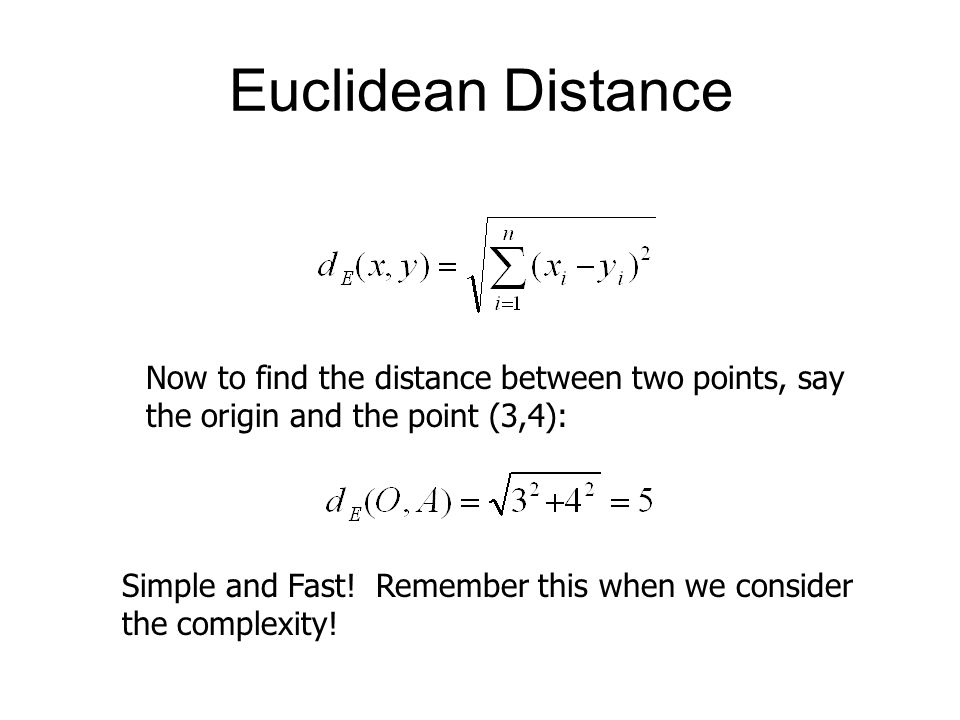 Euclidean Distance Now to find the distance between two points, say the origin and the point (3,4):