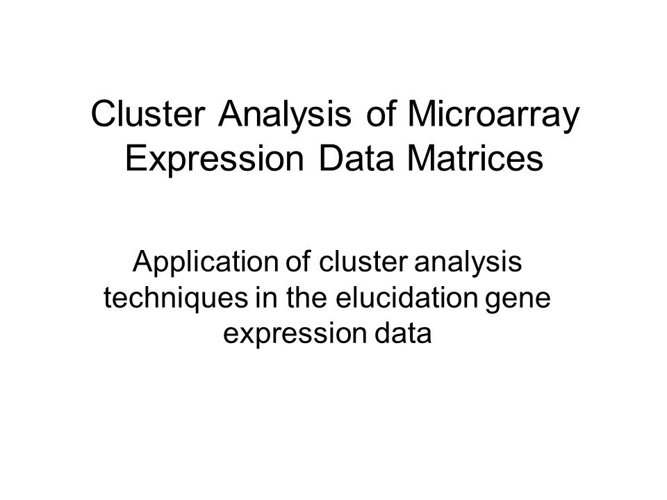Cluster Analysis of Microarray Expression Data Matrices