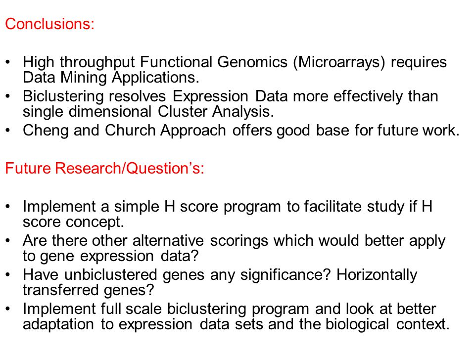 Conclusions: High throughput Functional Genomics (Microarrays) requires Data Mining Applications.