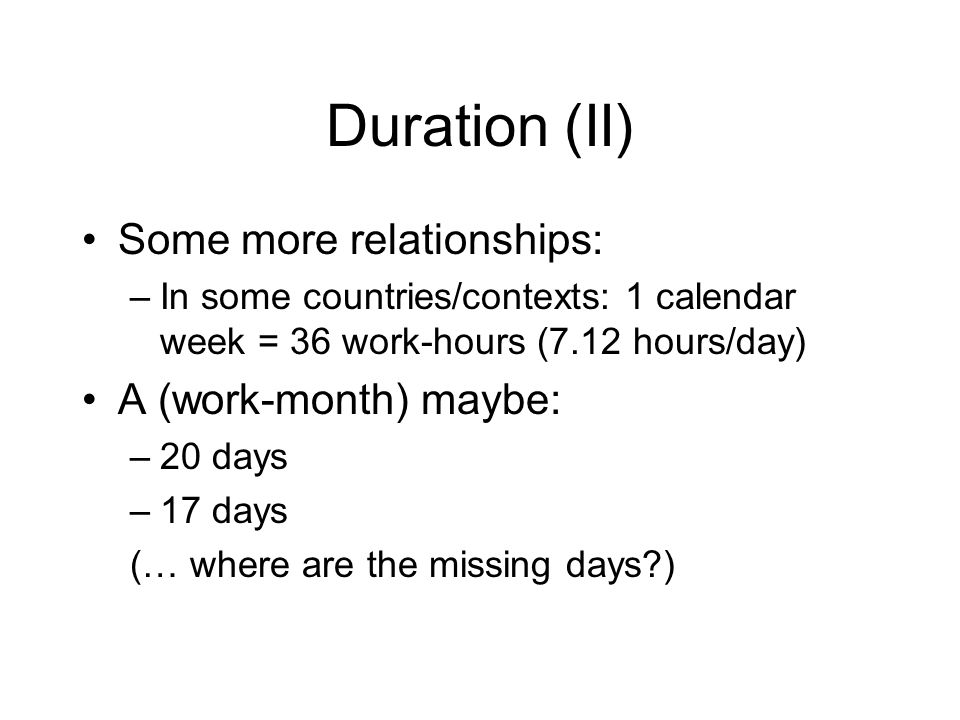 Duration (II) Some more relationships: A (work-month) maybe: