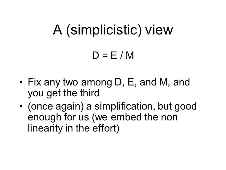 A (simplicistic) view D = E / M