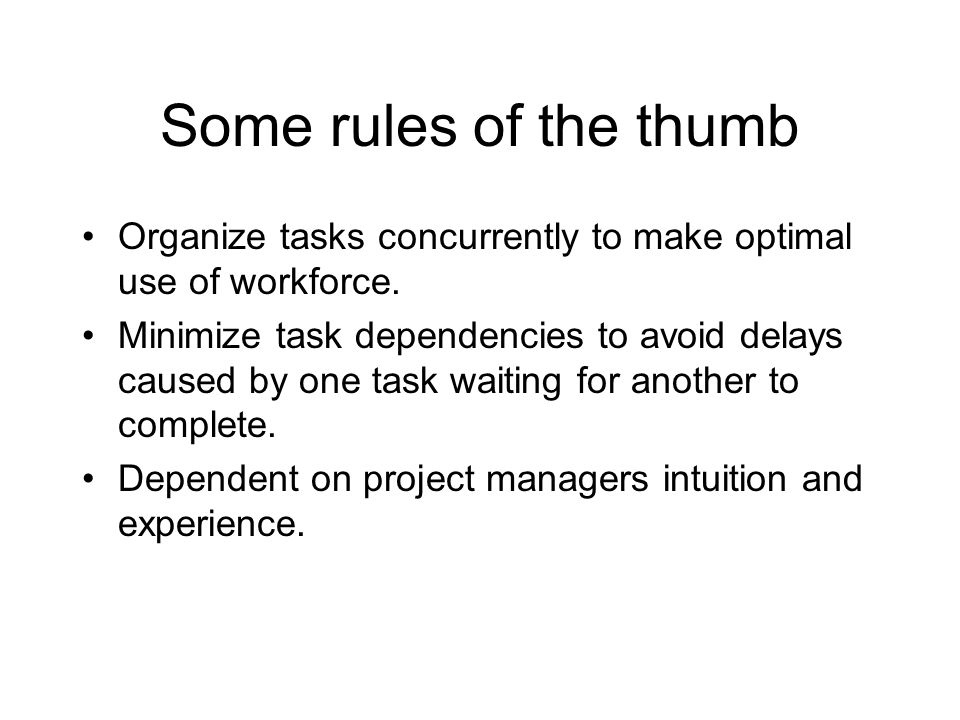 Some rules of the thumb Organize tasks concurrently to make optimal use of workforce.