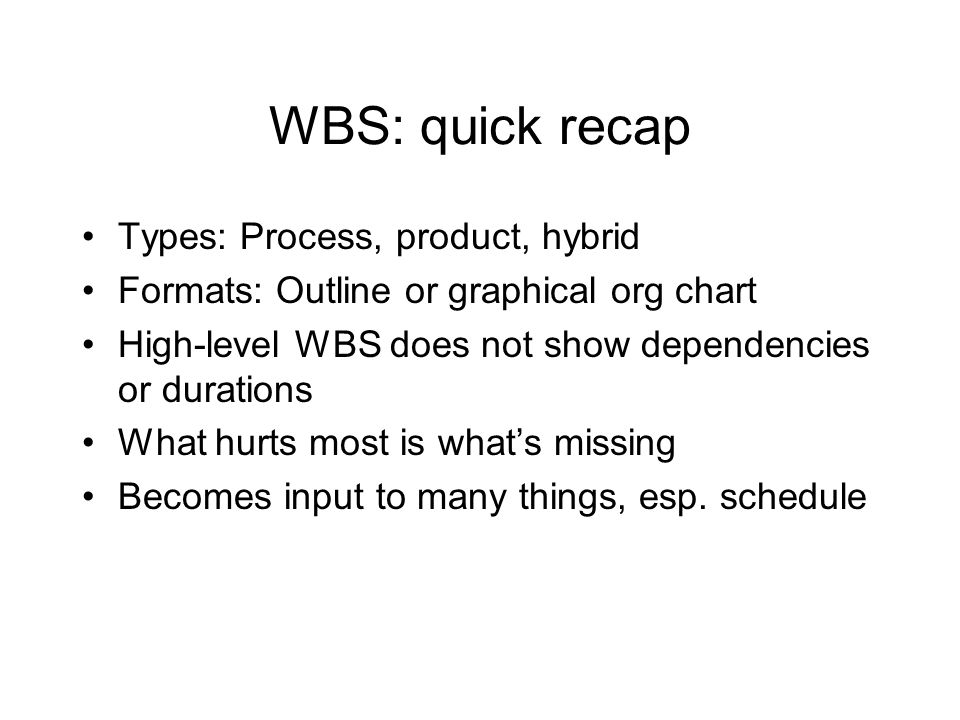 WBS: quick recap Types: Process, product, hybrid