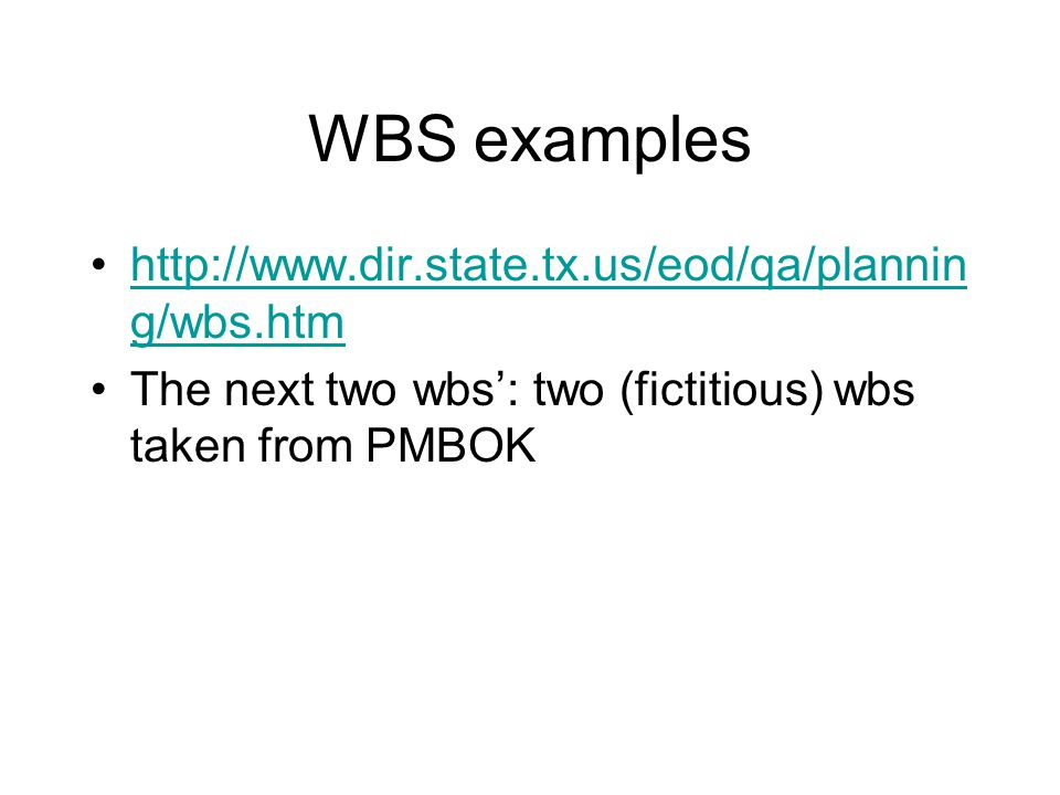 WBS examples http://www.dir.state.tx.us/eod/qa/planning/wbs.htm