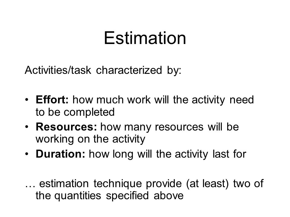 Estimation Activities/task characterized by: