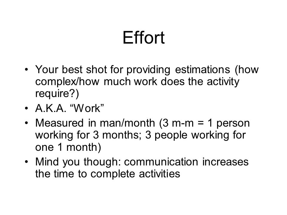 Effort Your best shot for providing estimations (how complex/how much work does the activity require )