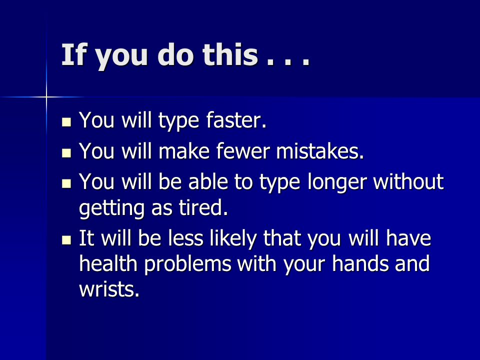 If you do this . . . You will type faster.