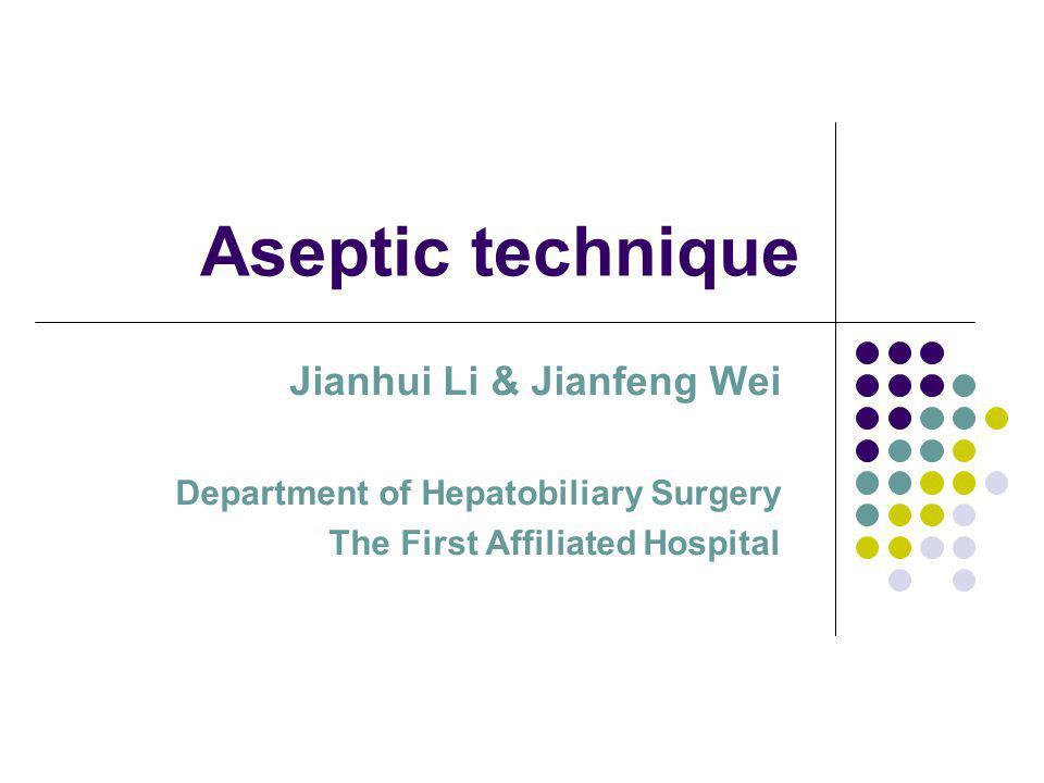 Aseptic technique Jianhui Li & Jianfeng Wei