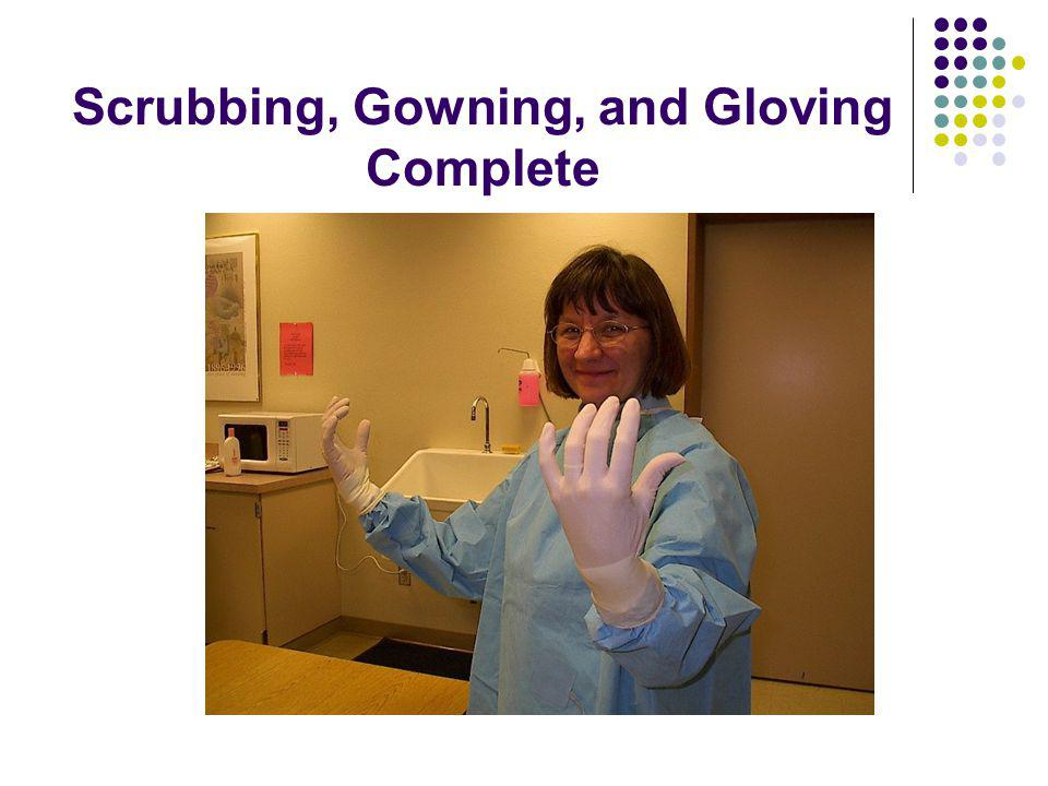 Scrubbing, Gowning, and Gloving Complete