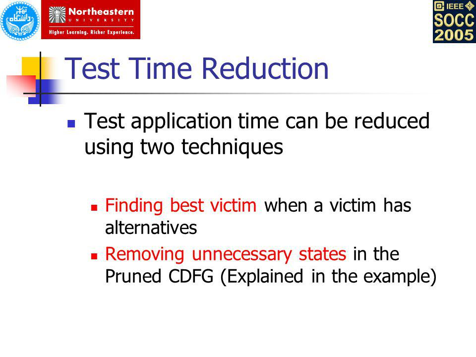Test Time Reduction Test application time can be reduced using two techniques. Finding best victim when a victim has alternatives.