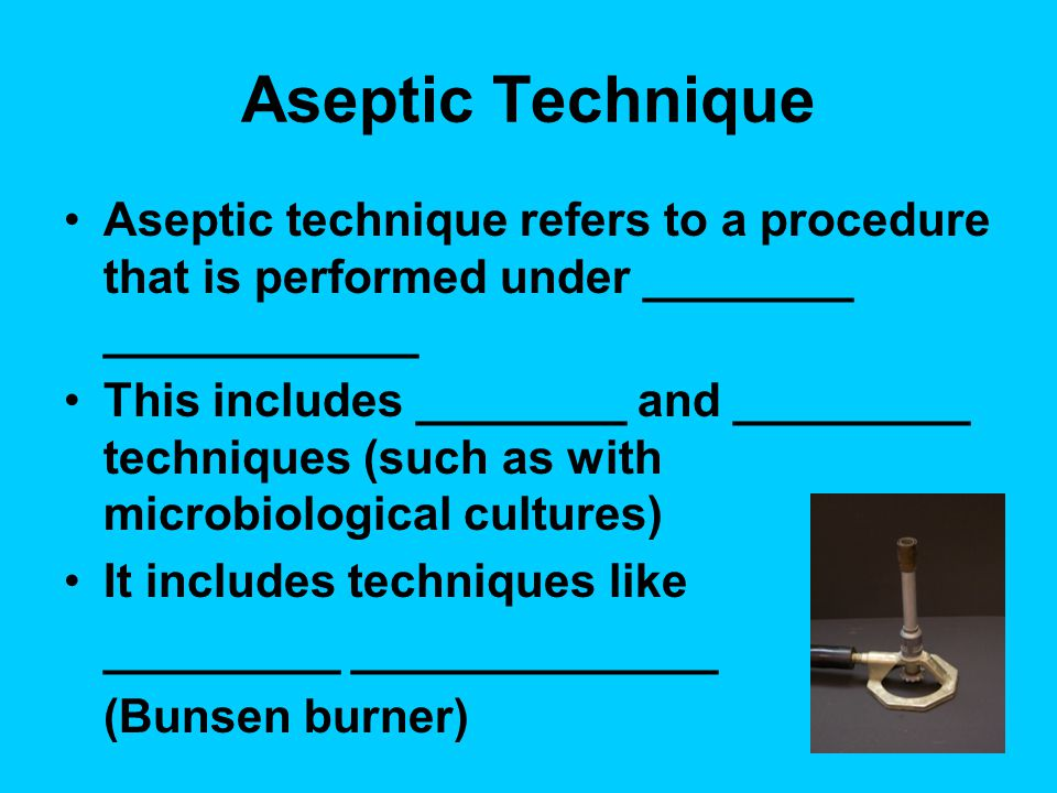 Aseptic Technique Aseptic technique refers to a procedure that is performed under ________ ____________.