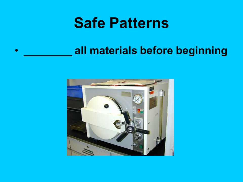 Safe Patterns ________ all materials before beginning