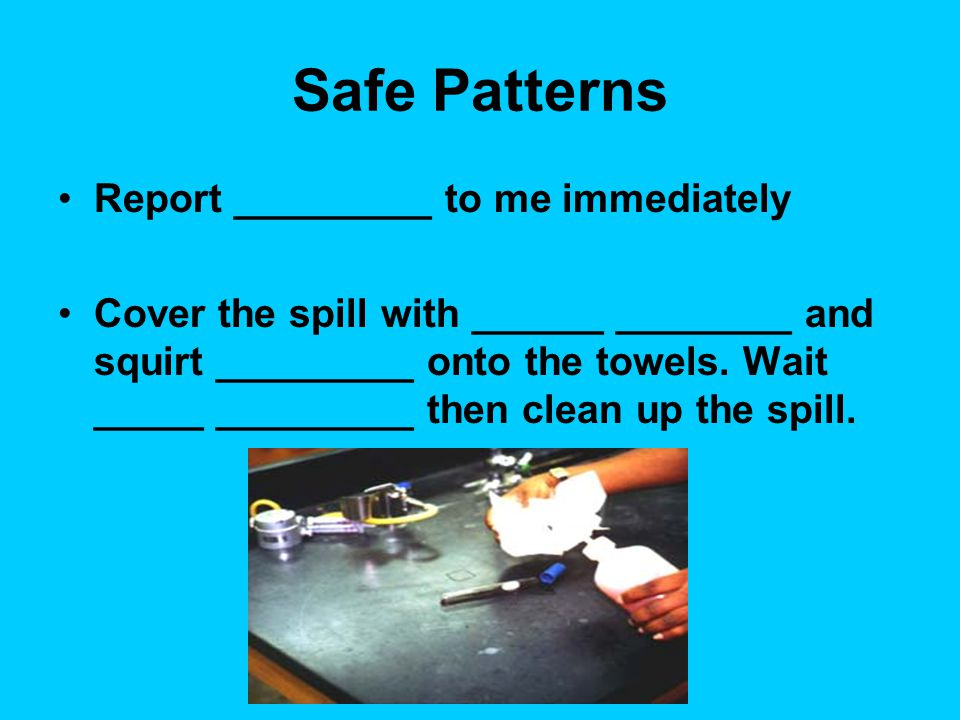 Safe Patterns Report _________ to me immediately