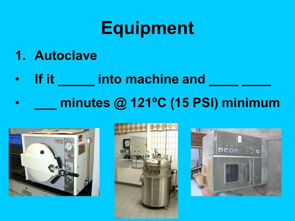 Equipment Autoclave If it _____ into machine and ____ ____
