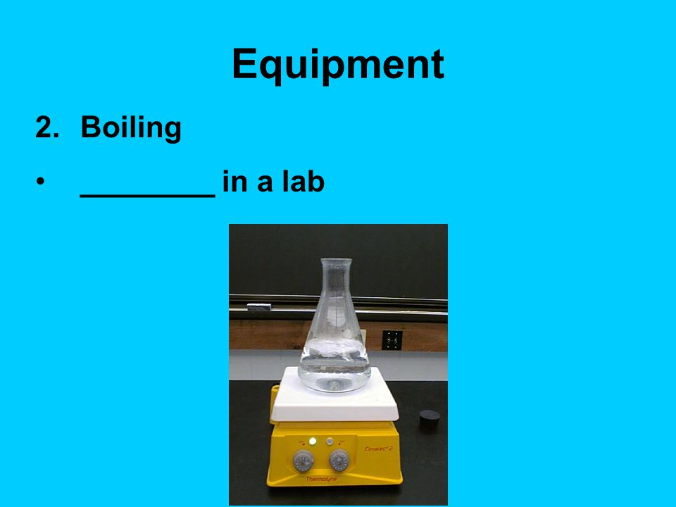 Equipment Boiling ________ in a lab