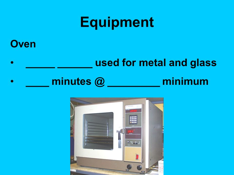 Equipment Oven _____ ______ used for metal and glass