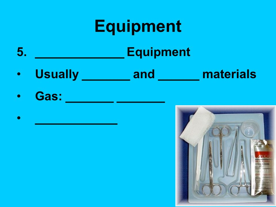 Equipment _____________ Equipment Usually _______ and ______ materials