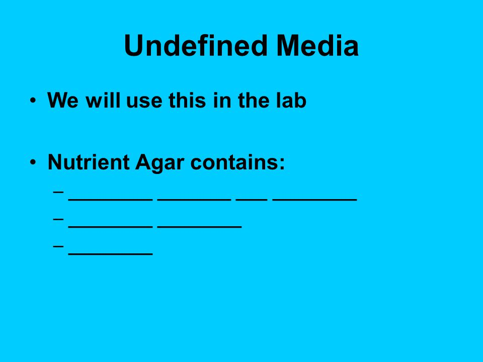 Undefined Media We will use this in the lab Nutrient Agar contains: