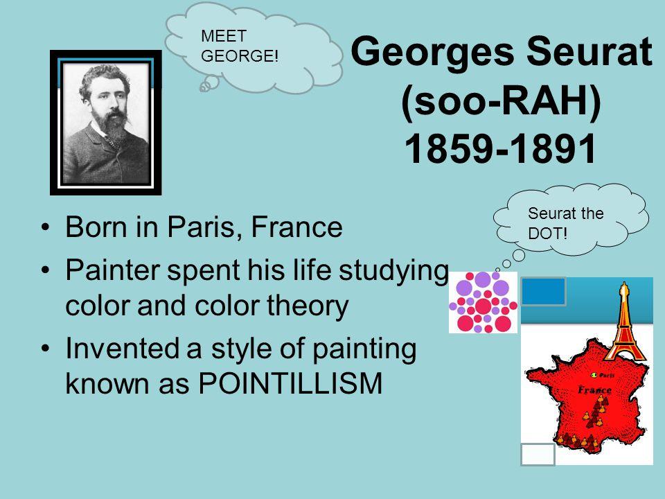 Georges Seurat (soo-RAH) 1859-1891