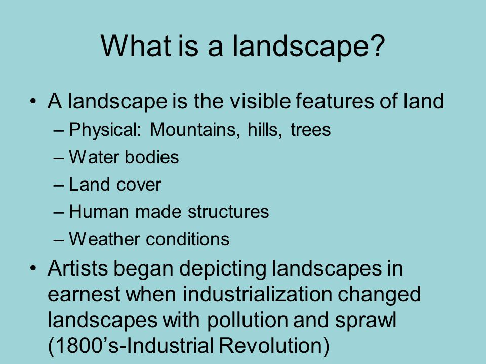 What is a landscape A landscape is the visible features of land