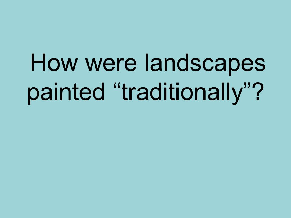 How were landscapes painted traditionally