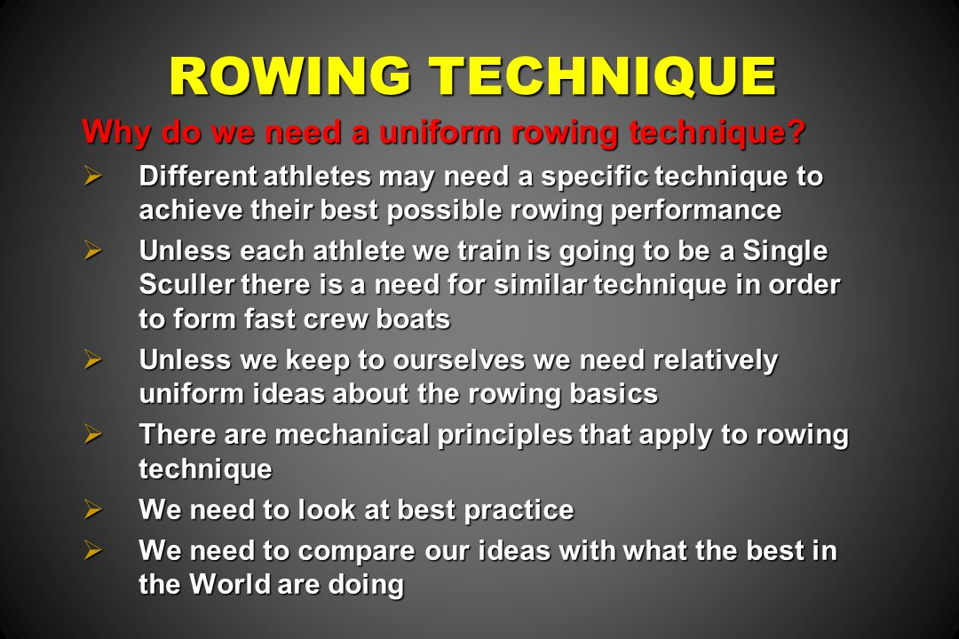 ROWING TECHNIQUE Why do we need a uniform rowing technique