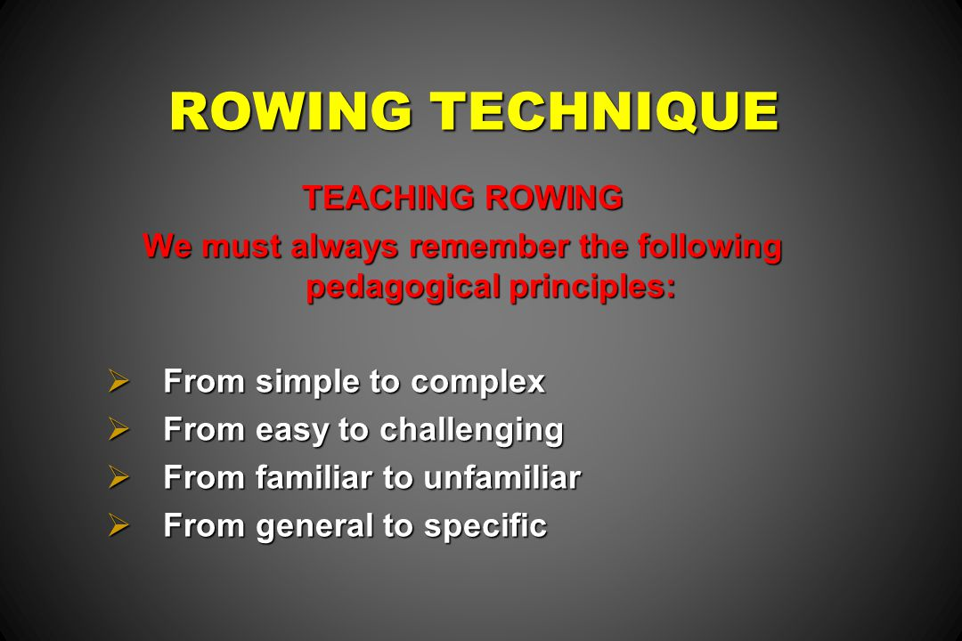 We must always remember the following pedagogical principles: