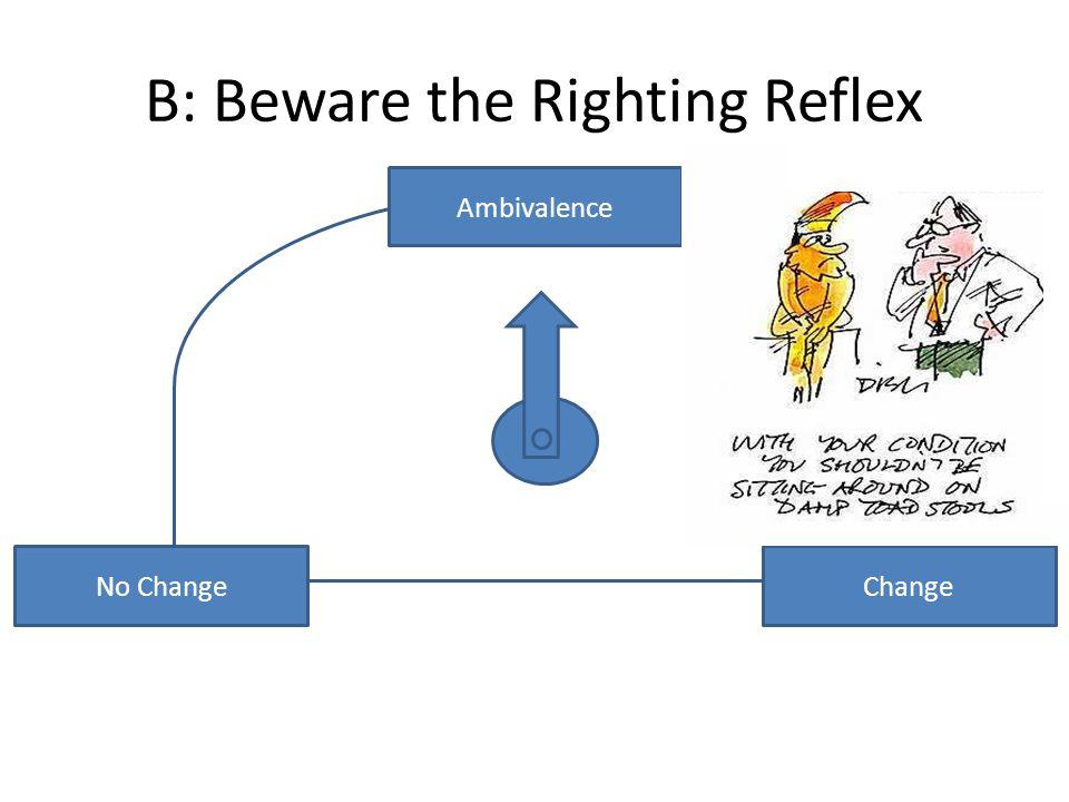 B: Beware the Righting Reflex