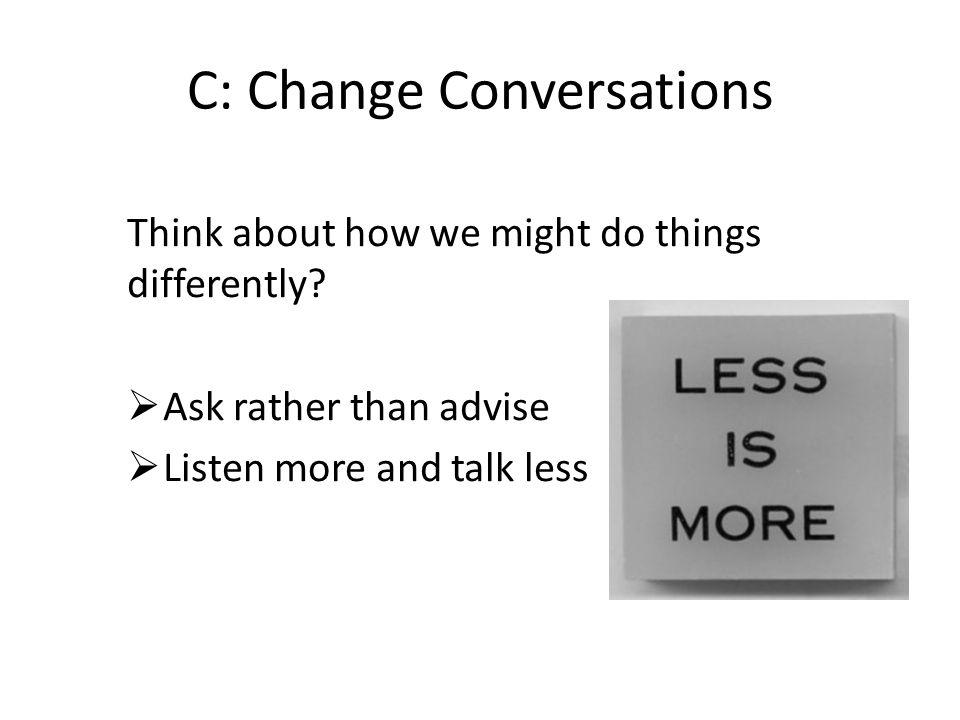 C: Change Conversations
