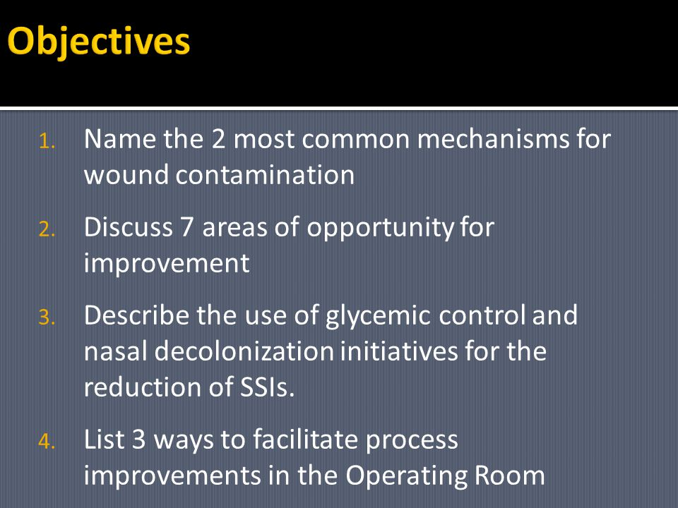 Objectives Name the 2 most common mechanisms for wound contamination