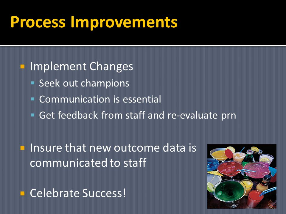 Process Improvements Implement Changes