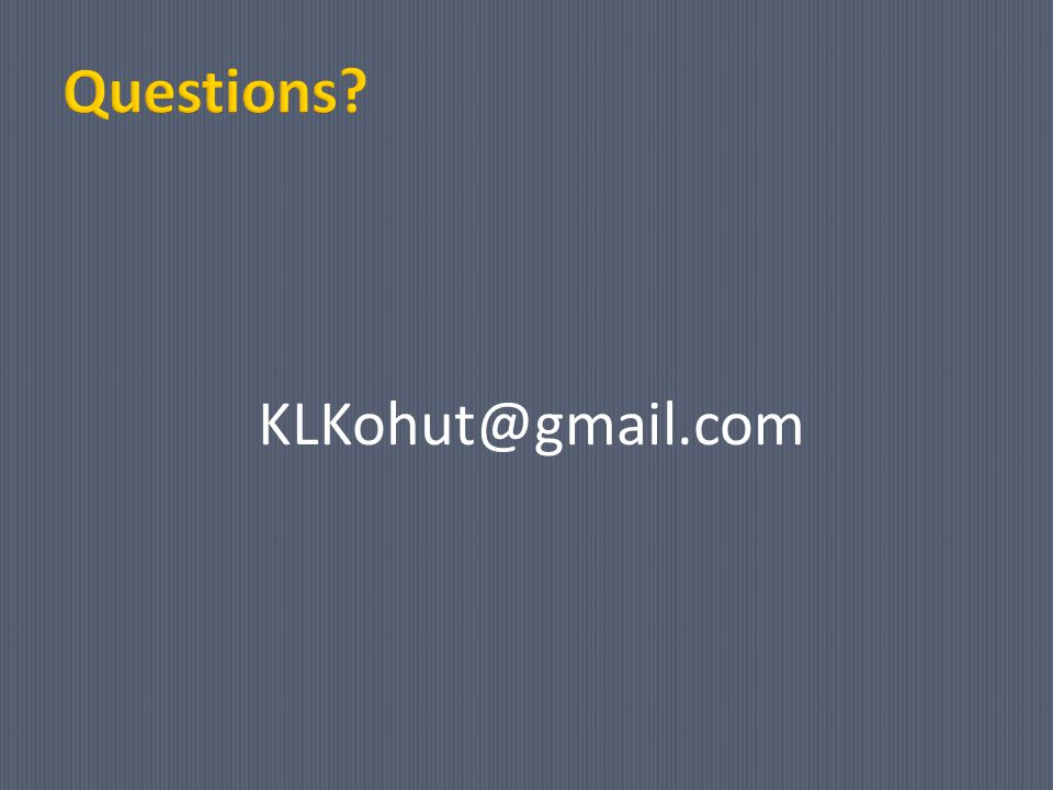 Questions KLKohut@gmail.com