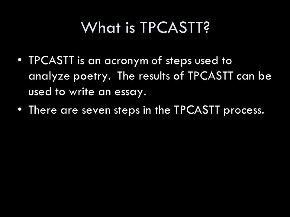 What is TPCASTT TPCASTT is an acronym of steps used to analyze poetry. The results of TPCASTT can be used to write an essay.