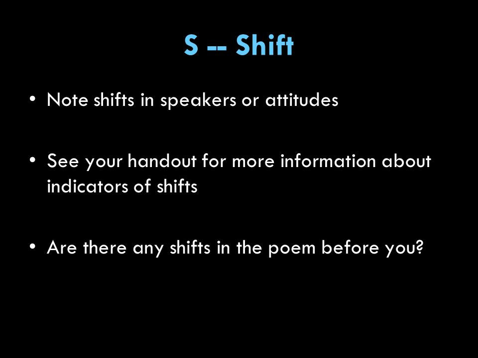 S -- Shift Note shifts in speakers or attitudes