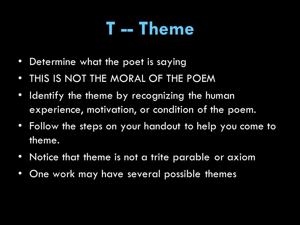 T -- Theme Determine what the poet is saying