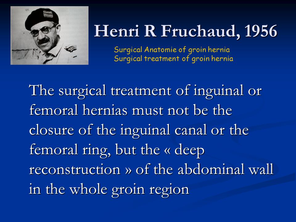 Henri R Fruchaud, 1956 Surgical Anatomie of groin hernia Surgical treatment of groin hernia.