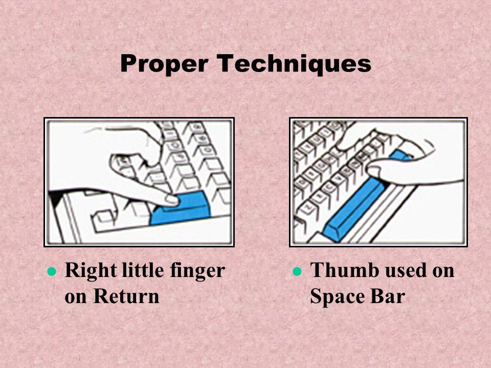 Proper Techniques Right little finger on Return