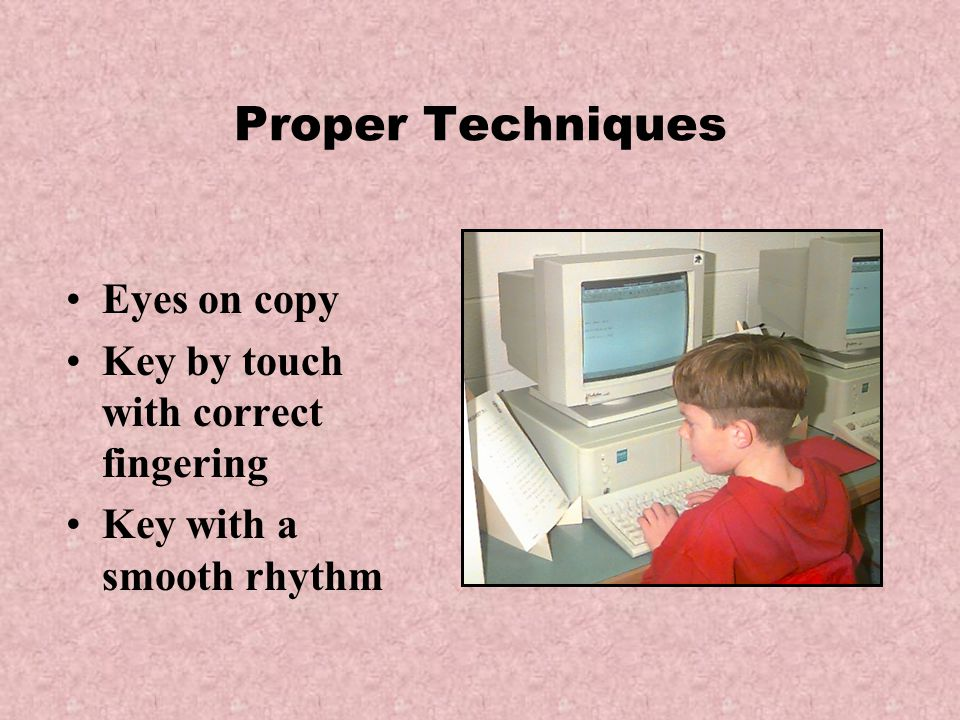 Proper Techniques Eyes on copy Key by touch with correct fingering