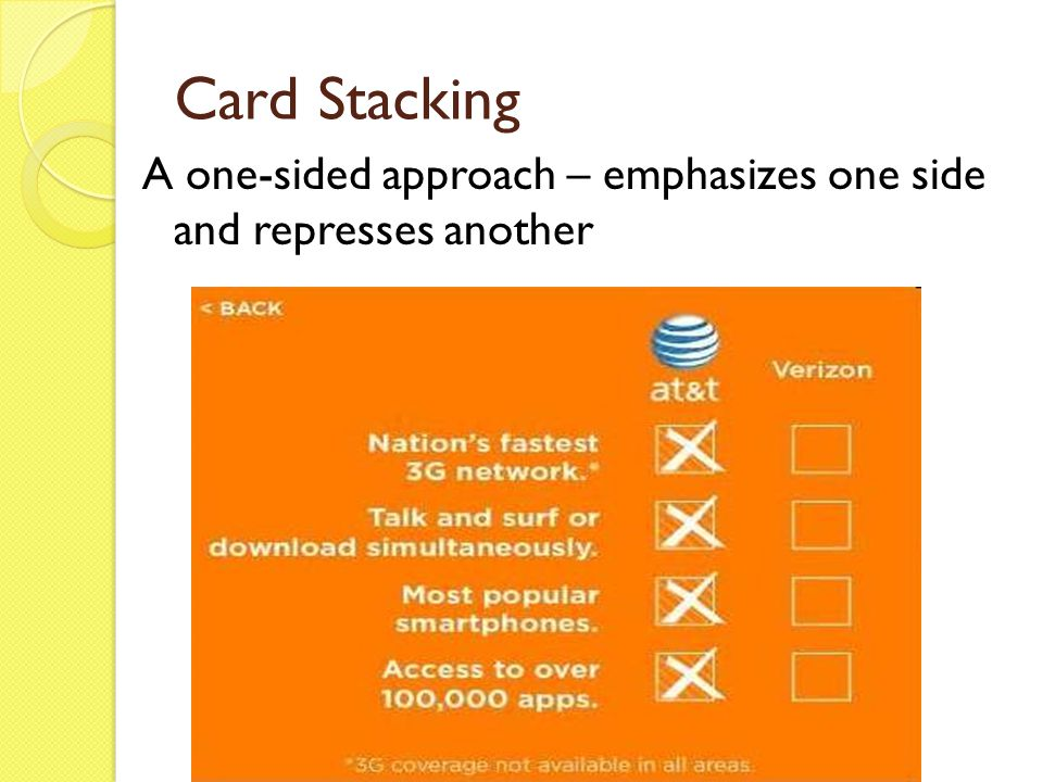 Card Stacking A one-sided approach – emphasizes one side and represses another