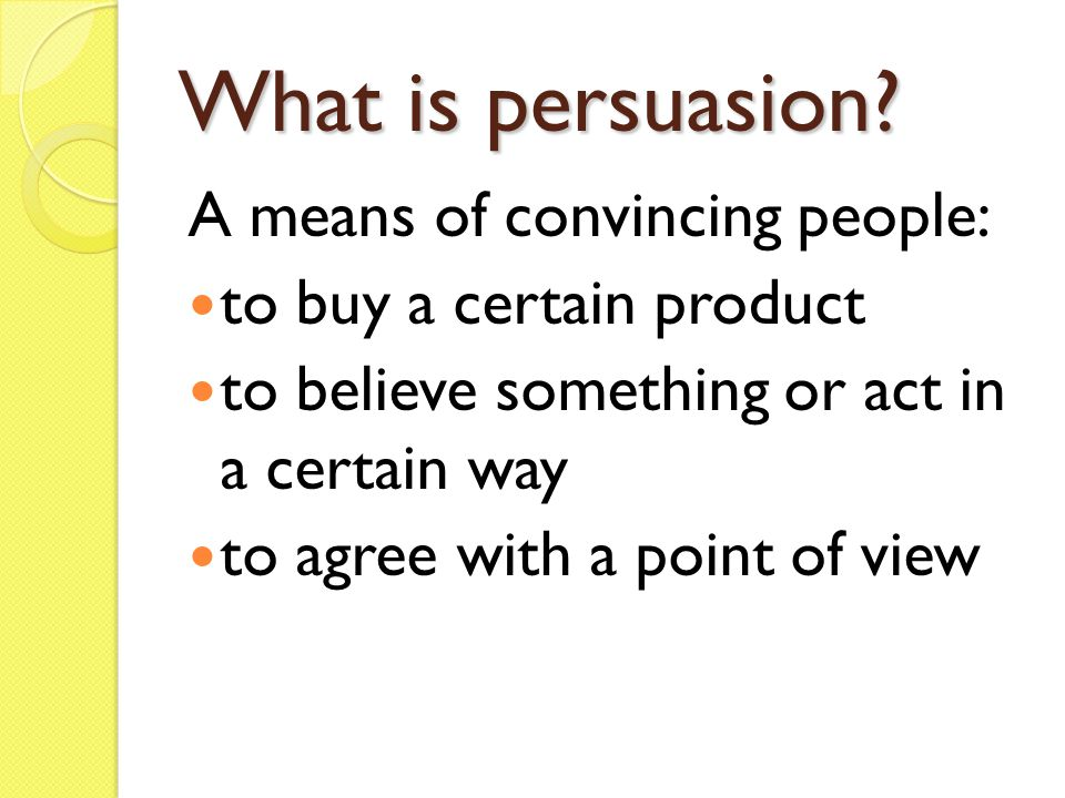 What is persuasion A means of convincing people: