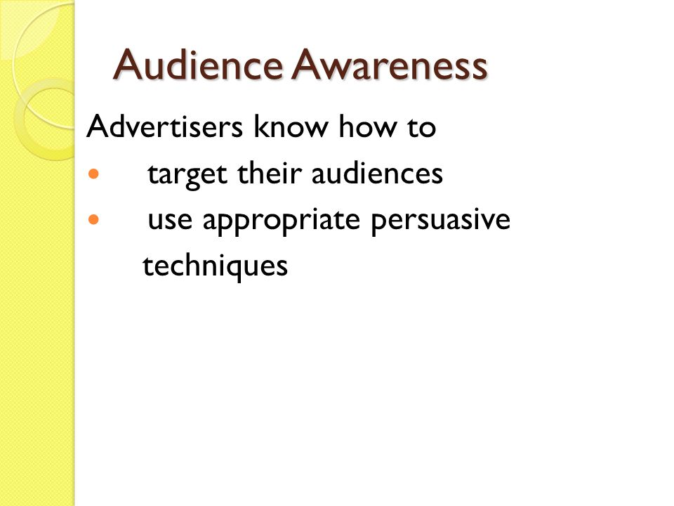 Audience Awareness Advertisers know how to target their audiences