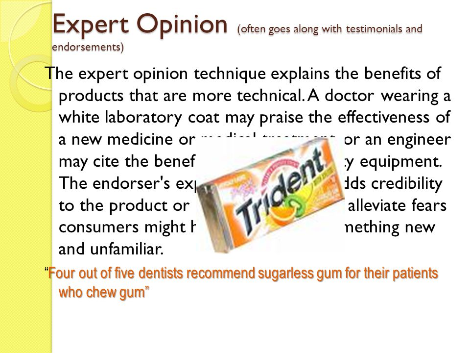 Expert Opinion (often goes along with testimonials and endorsements)