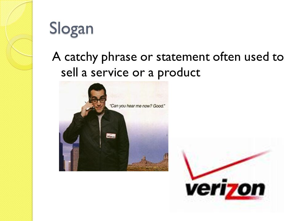 Slogan A catchy phrase or statement often used to sell a service or a product