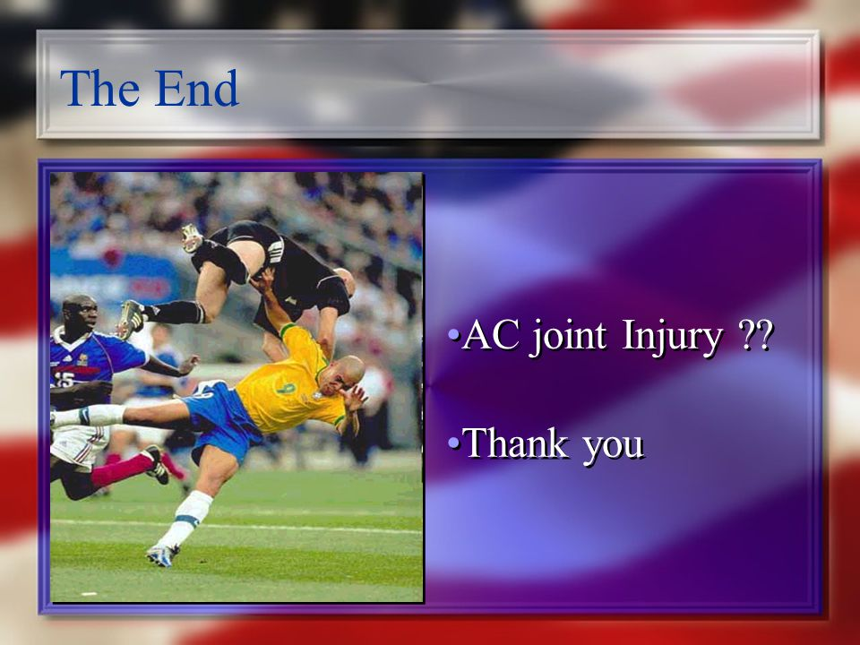 The End AC joint Injury Thank you