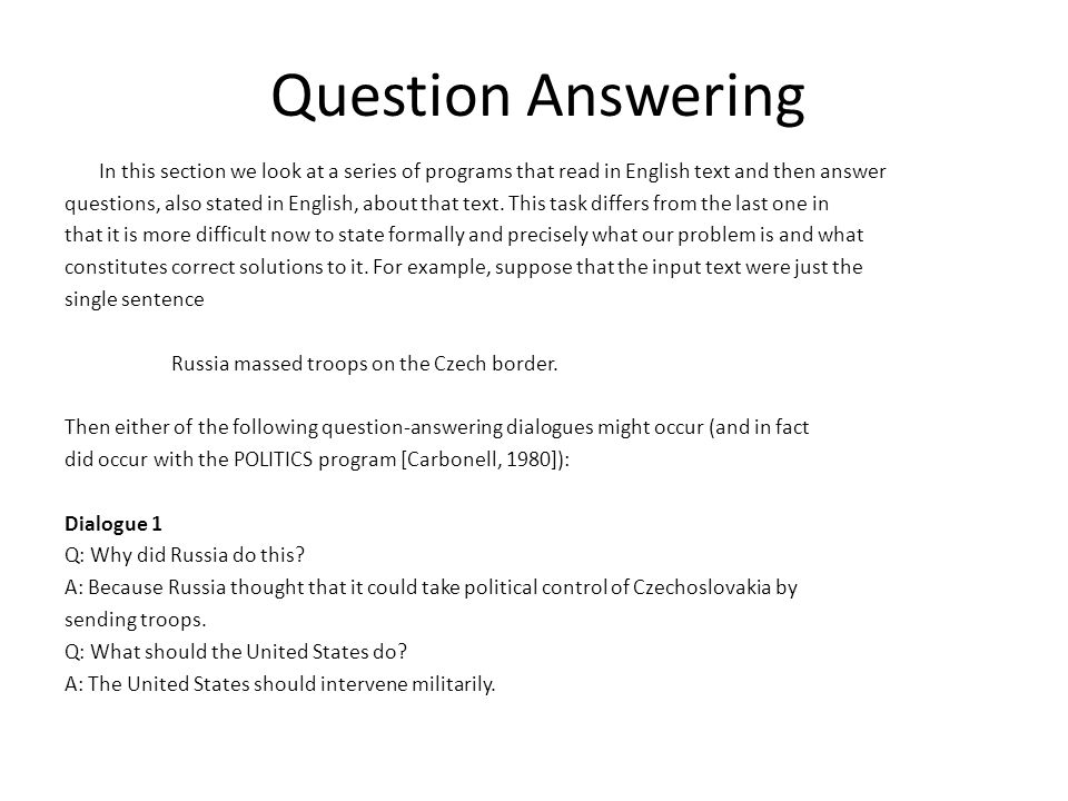 Question Answering In this section we look at a series of programs that read in English text and then answer.