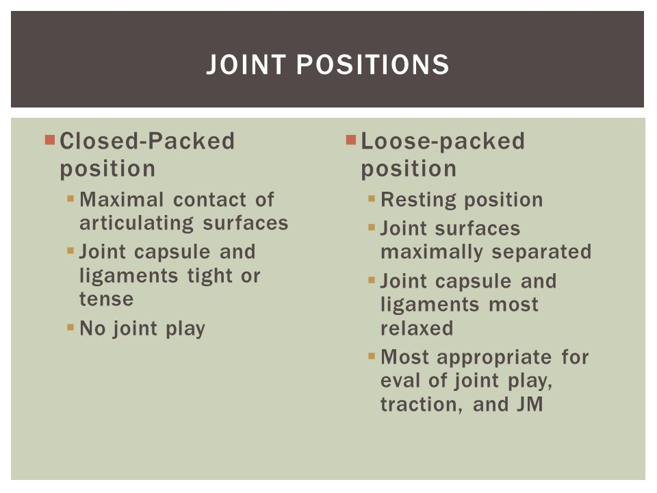 Joint Positions Closed-Packed position Loose-packed position